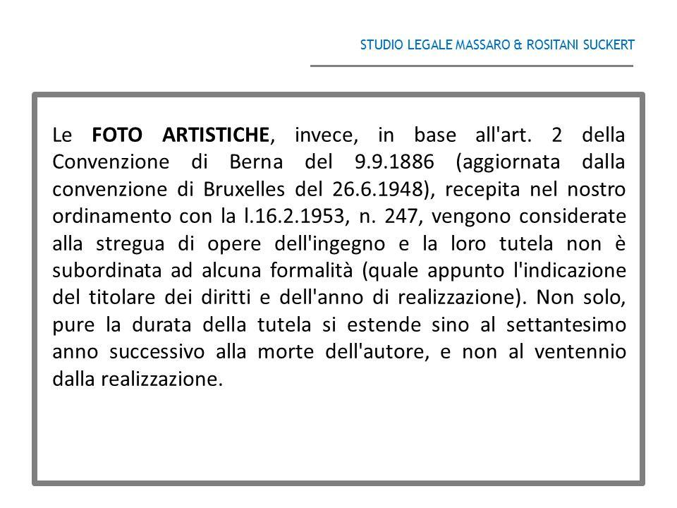 STUDIO LEGALE MASSARO & ROSITANI SUCKERT ______________________________________ Le FOTO ARTISTICHE, invece, in base all'art. 2 della Convenzione di Be
