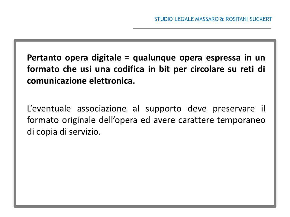 STUDIO LEGALE MASSARO & ROSITANI SUCKERT ______________________________________ Pertanto opera digitale = qualunque opera espressa in un formato che u