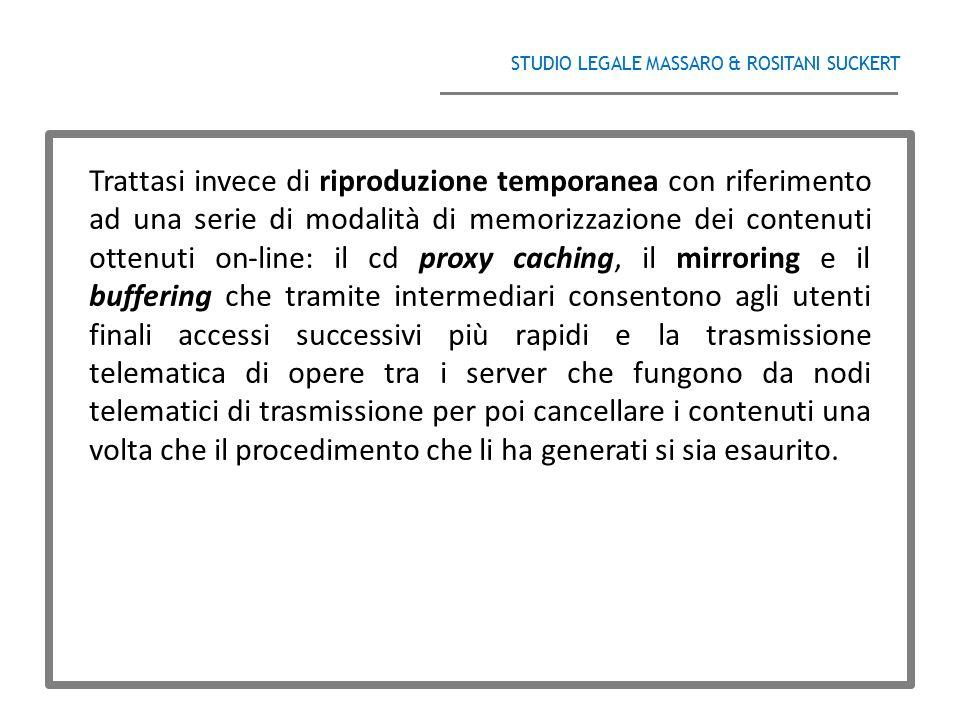 STUDIO LEGALE MASSARO & ROSITANI SUCKERT ______________________________________ Trattasi invece di riproduzione temporanea con riferimento ad una seri
