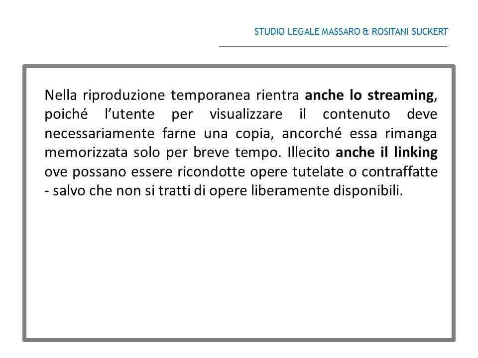 STUDIO LEGALE MASSARO & ROSITANI SUCKERT ______________________________________ Nella riproduzione temporanea rientra anche lo streaming, poiché l'ute
