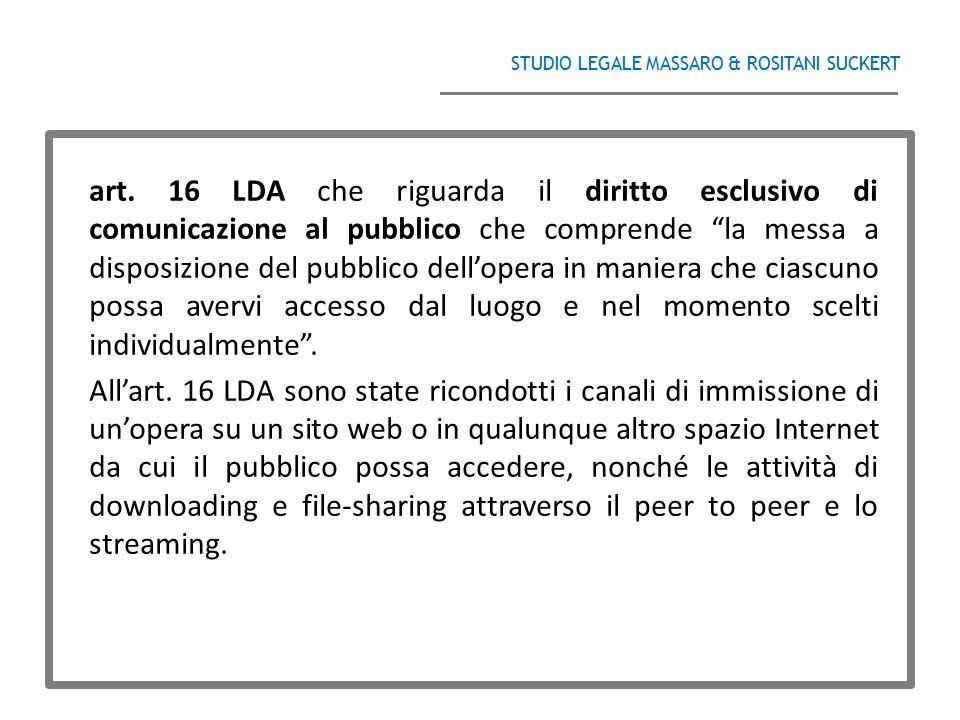 STUDIO LEGALE MASSARO & ROSITANI SUCKERT ______________________________________ art. 16 LDA che riguarda il diritto esclusivo di comunicazione al pubb