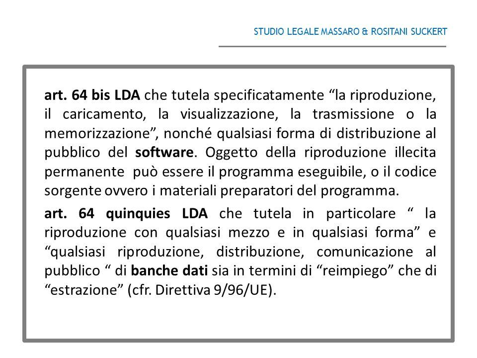"""STUDIO LEGALE MASSARO & ROSITANI SUCKERT ______________________________________ art. 64 bis LDA che tutela specificatamente """"la riproduzione, il caric"""