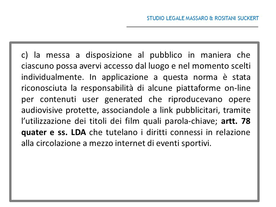 STUDIO LEGALE MASSARO & ROSITANI SUCKERT ______________________________________ c) la messa a disposizione al pubblico in maniera che ciascuno possa a