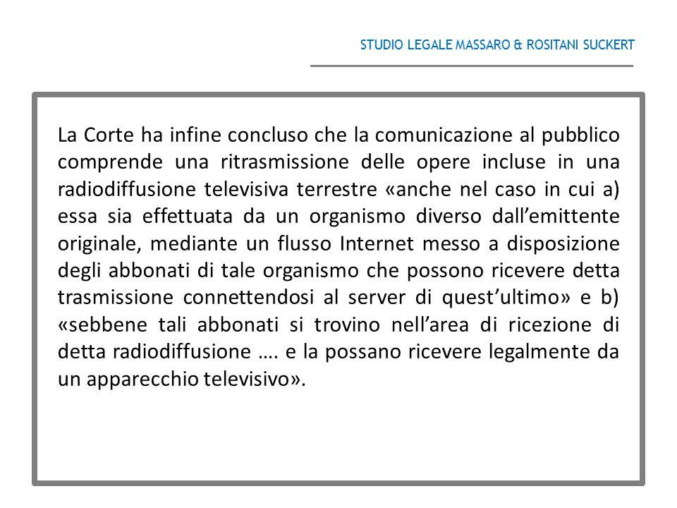 STUDIO LEGALE MASSARO & ROSITANI SUCKERT ______________________________________ La Corte ha infine concluso che la comunicazione al pubblico comprende