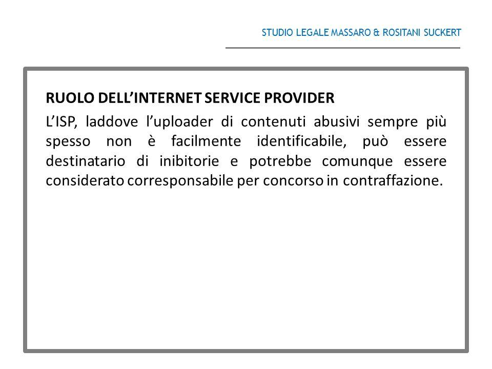 STUDIO LEGALE MASSARO & ROSITANI SUCKERT ______________________________________ RUOLO DELL'INTERNET SERVICE PROVIDER L'ISP, laddove l'uploader di cont