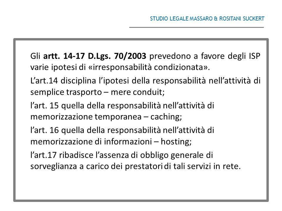 STUDIO LEGALE MASSARO & ROSITANI SUCKERT ______________________________________ Gli artt. 14-17 D.Lgs. 70/2003 prevedono a favore degli ISP varie ipot