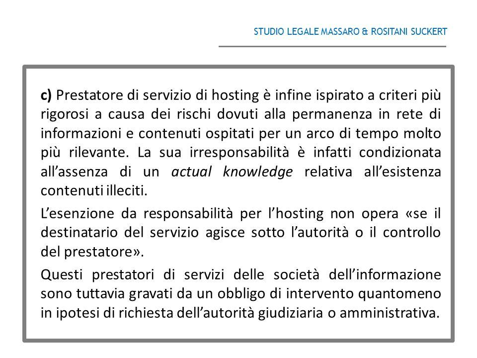 STUDIO LEGALE MASSARO & ROSITANI SUCKERT ______________________________________ c) Prestatore di servizio di hosting è infine ispirato a criteri più r