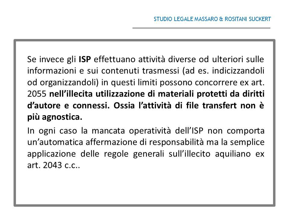 STUDIO LEGALE MASSARO & ROSITANI SUCKERT ______________________________________ Se invece gli ISP effettuano attività diverse od ulteriori sulle infor