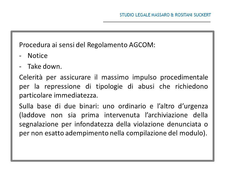 STUDIO LEGALE MASSARO & ROSITANI SUCKERT ______________________________________ Procedura ai sensi del Regolamento AGCOM: -Notice -Take down. Celerità
