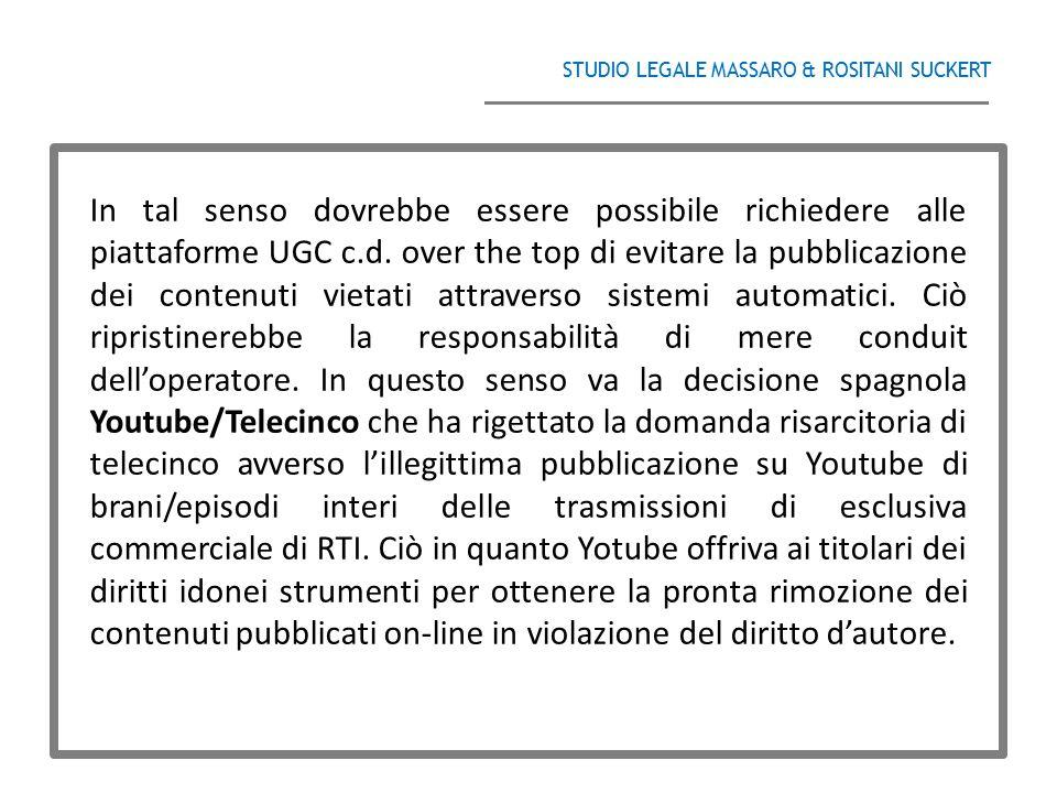STUDIO LEGALE MASSARO & ROSITANI SUCKERT ______________________________________ In tal senso dovrebbe essere possibile richiedere alle piattaforme UGC