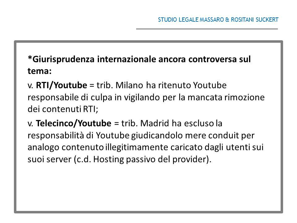 STUDIO LEGALE MASSARO & ROSITANI SUCKERT ______________________________________ *Giurisprudenza internazionale ancora controversa sul tema: v. RTI/You
