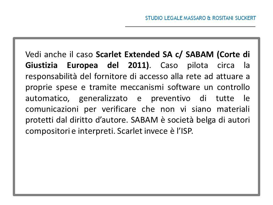 STUDIO LEGALE MASSARO & ROSITANI SUCKERT ______________________________________ Vedi anche il caso Scarlet Extended SA c/ SABAM (Corte di Giustizia Eu