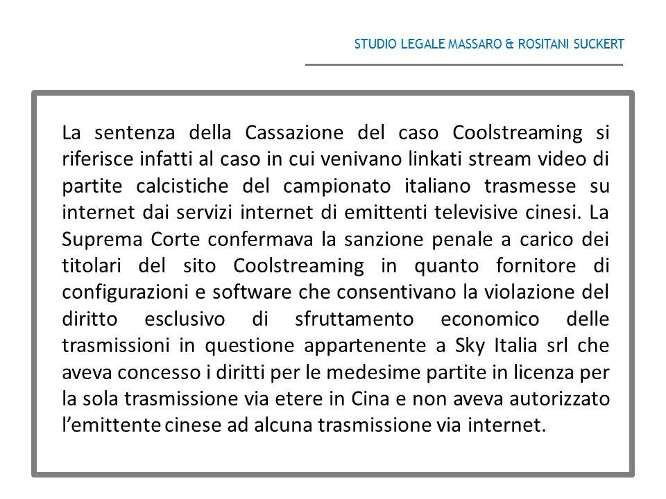 STUDIO LEGALE MASSARO & ROSITANI SUCKERT ______________________________________ La sentenza della Cassazione del caso Coolstreaming si riferisce infat