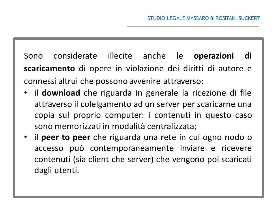 STUDIO LEGALE MASSARO & ROSITANI SUCKERT ______________________________________ Sono considerate illecite anche le operazioni di scaricamento di opere