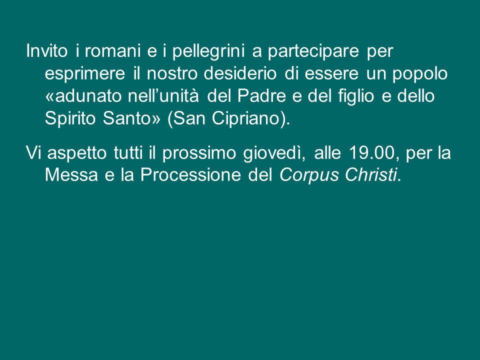 per questo la Chiesa ha messo la festa del Corpus Domini dopo quella della Trinità. Giovedì prossimo, secondo la tradizione romana, celebreremo la San