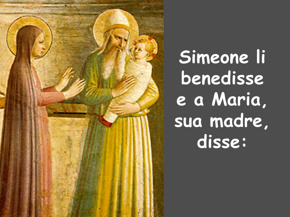 Simeone li benedisse e a Maria, sua madre, disse: