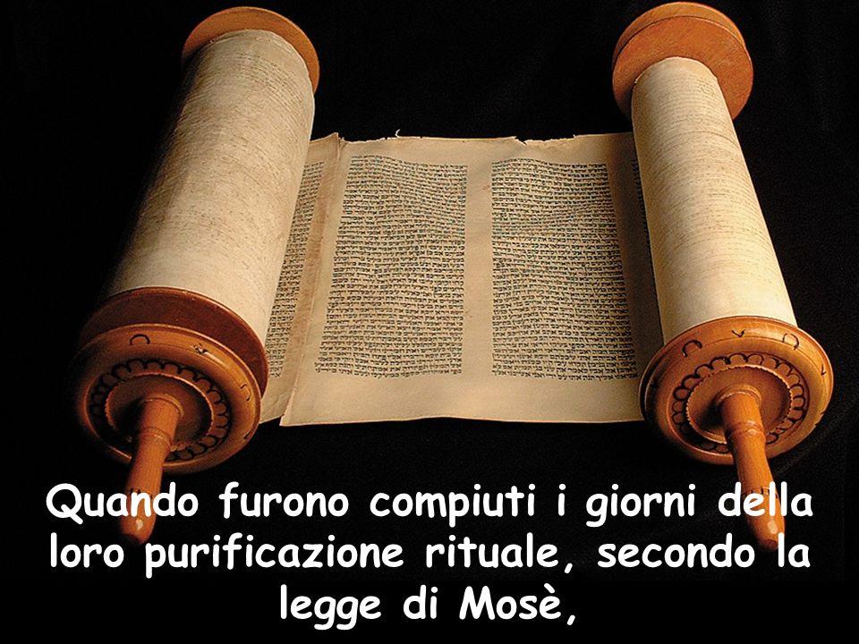 Quando furono compiuti i giorni della loro purificazione rituale, secondo la legge di Mosè,