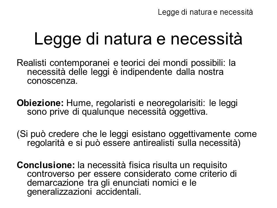 Legge di natura e necessità Realisti contemporanei e teorici dei mondi possibili: la necessità delle leggi è indipendente dalla nostra conoscenza.