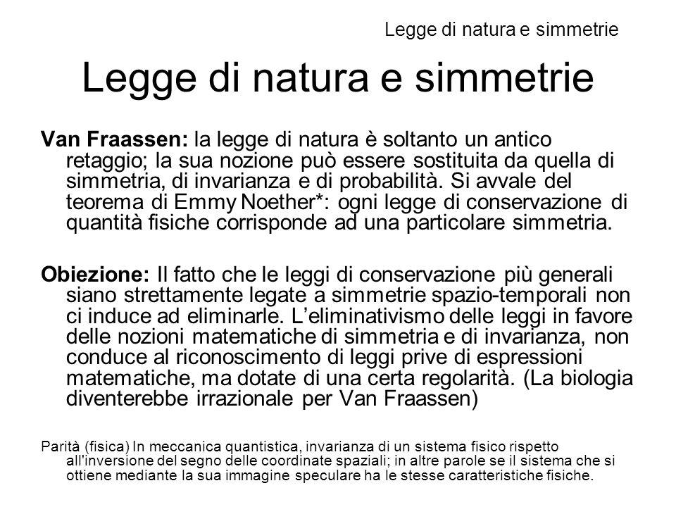 Legge di natura e simmetrie Van Fraassen: la legge di natura è soltanto un antico retaggio; la sua nozione può essere sostituita da quella di simmetria, di invarianza e di probabilità.