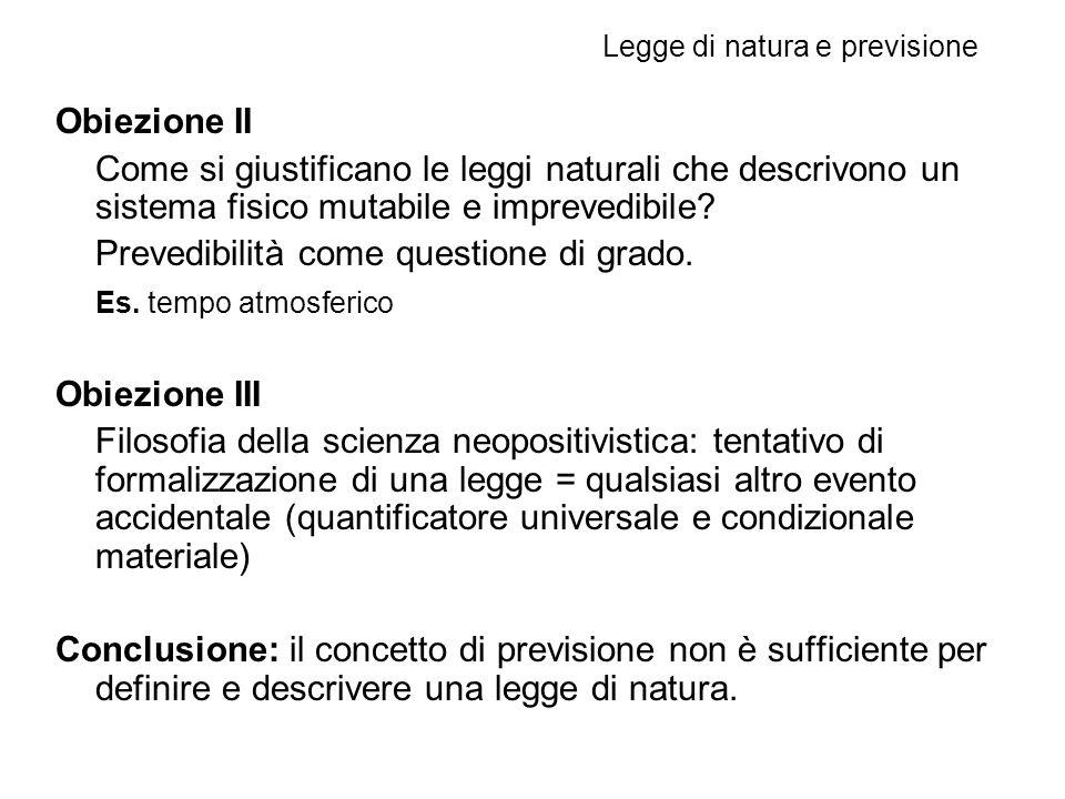 Obiezione II Come si giustificano le leggi naturali che descrivono un sistema fisico mutabile e imprevedibile.