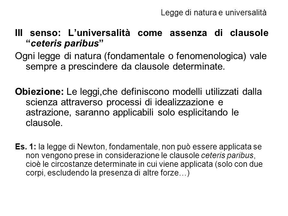 III senso: L'universalità come assenza di clausole ceteris paribus Ogni legge di natura (fondamentale o fenomenologica) vale sempre a prescindere da clausole determinate.