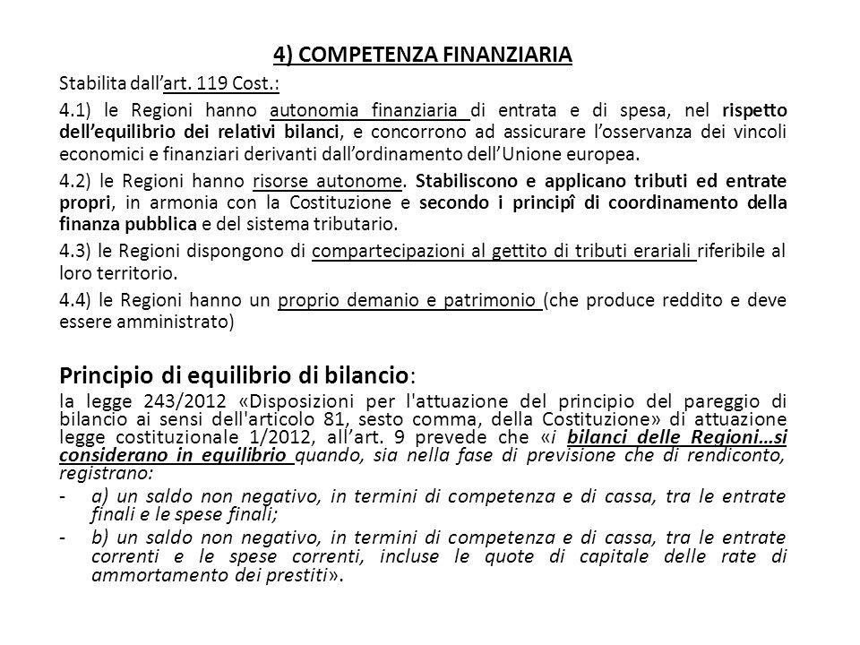 4) COMPETENZA FINANZIARIA Stabilita dall'art. 119 Cost.: 4.1) le Regioni hanno autonomia finanziaria di entrata e di spesa, nel rispetto dell'equilibr