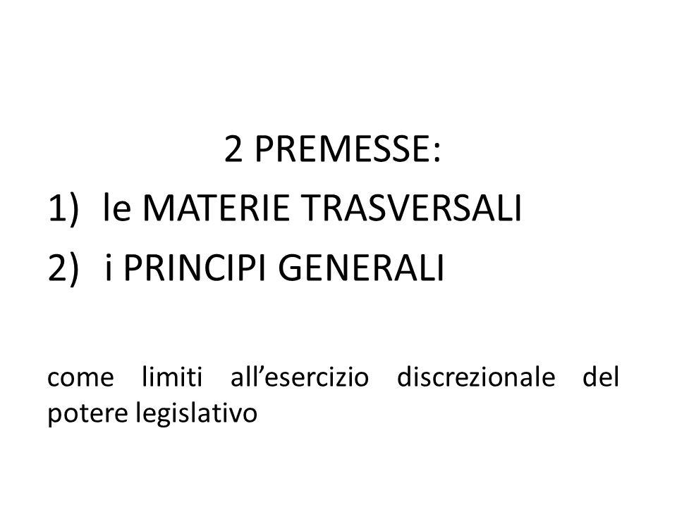 2 PREMESSE: 1)le MATERIE TRASVERSALI 2) i PRINCIPI GENERALI come limiti all'esercizio discrezionale del potere legislativo