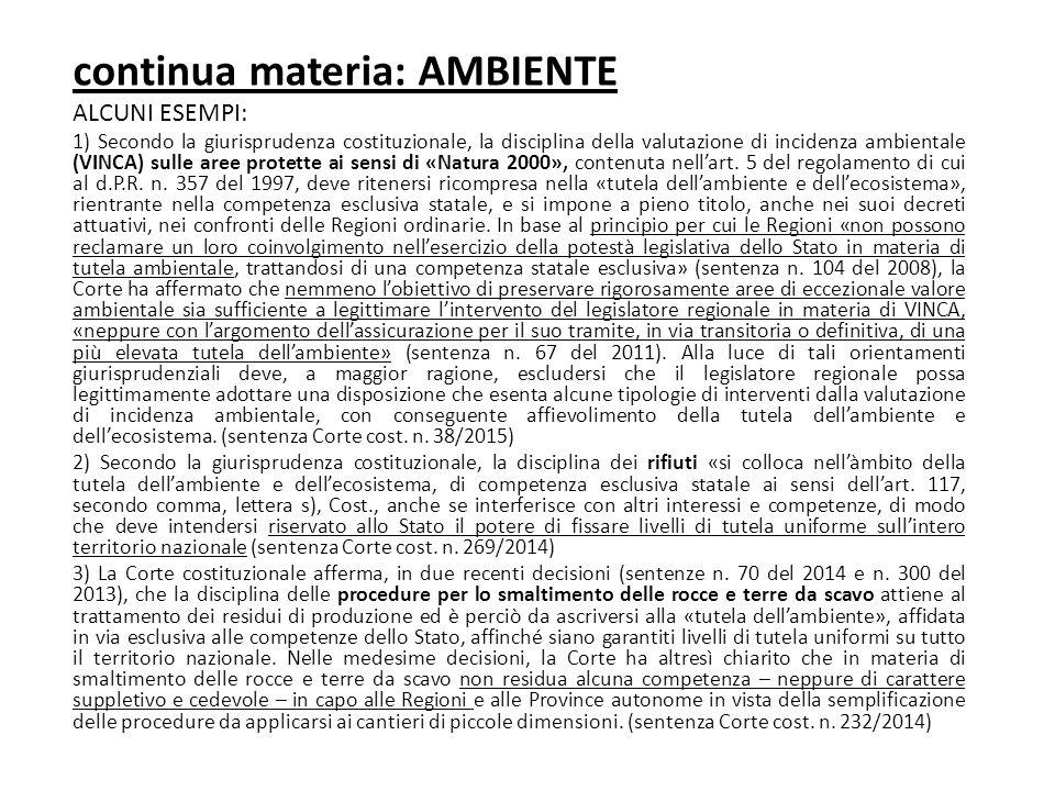 continua materia: AMBIENTE ALCUNI ESEMPI: 1) Secondo la giurisprudenza costituzionale, la disciplina della valutazione di incidenza ambientale (VINCA)