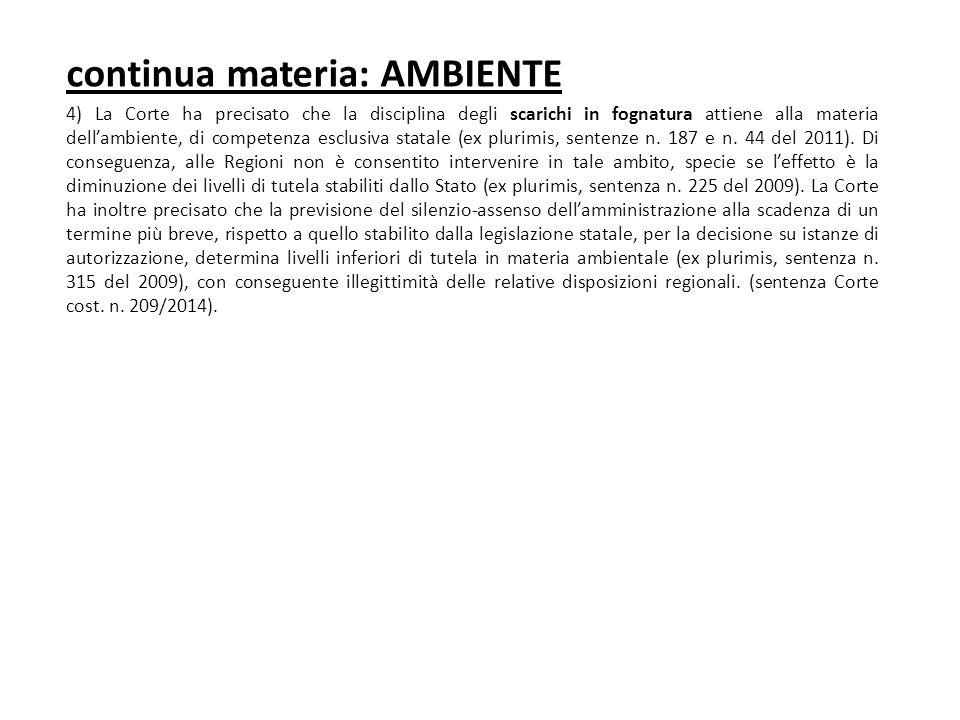 continua materia: AMBIENTE 4) La Corte ha precisato che la disciplina degli scarichi in fognatura attiene alla materia dell'ambiente, di competenza es