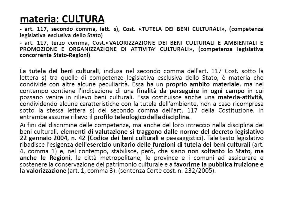 materia: CULTURA - art. 117, secondo comma, lett. s), Cost. «TUTELA DEI BENI CULTURALI», (competenza legislativa esclusiva dello Stato) - art. 117, te