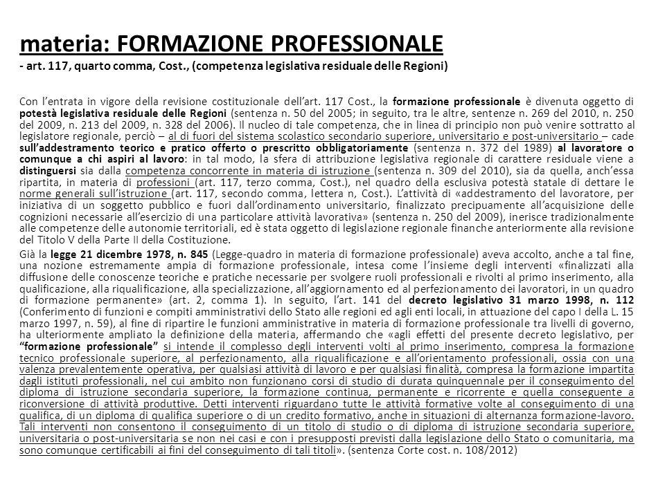 materia: FORMAZIONE PROFESSIONALE - art. 117, quarto comma, Cost., (competenza legislativa residuale delle Regioni) Con l'entrata in vigore della revi
