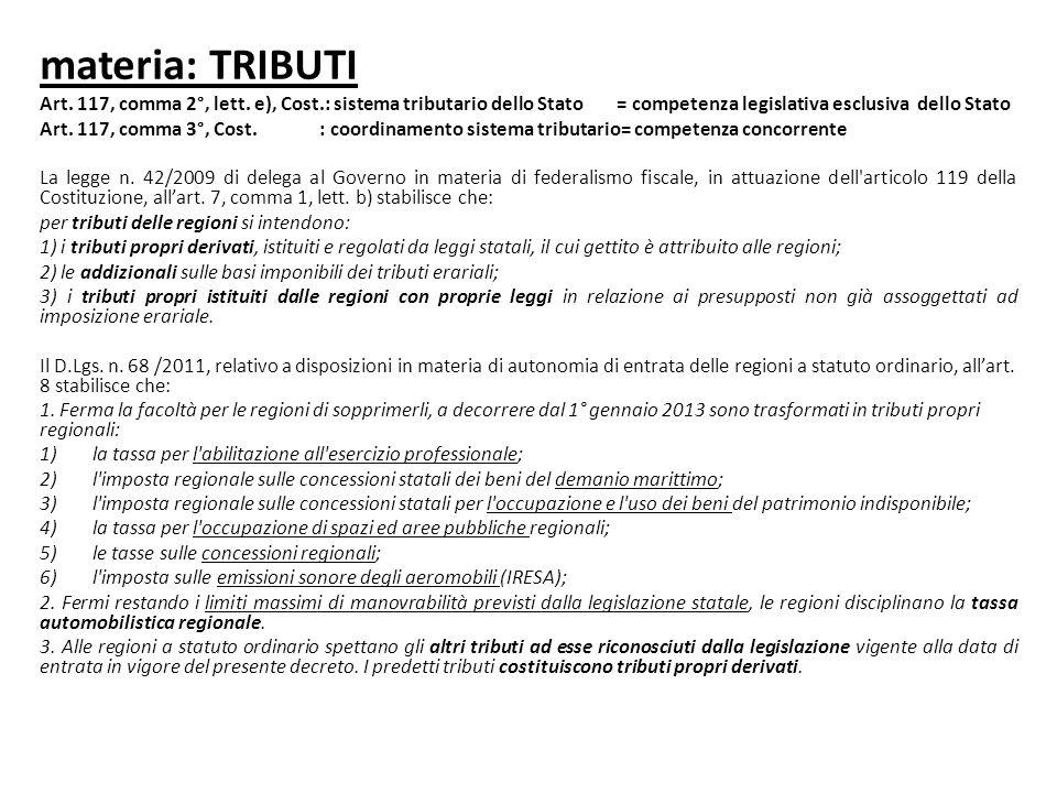 materia: TRIBUTI Art. 117, comma 2°, lett. e), Cost.: sistema tributario dello Stato = competenza legislativa esclusiva dello Stato Art. 117, comma 3°