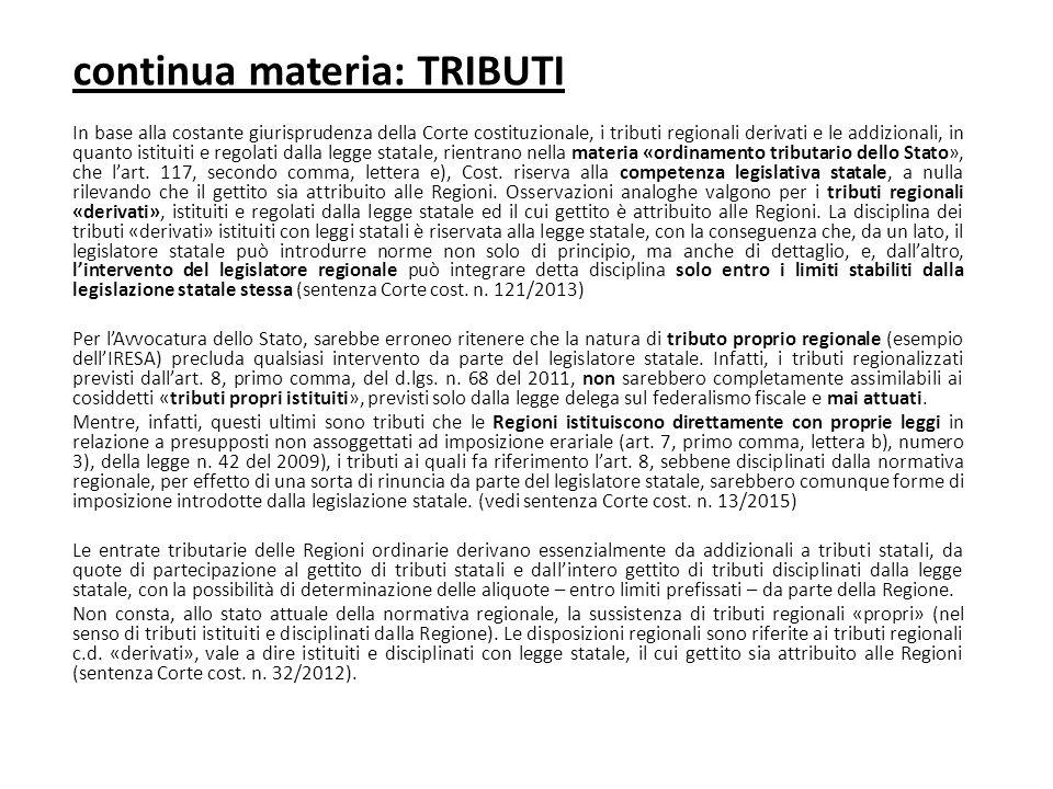 continua materia: TRIBUTI In base alla costante giurisprudenza della Corte costituzionale, i tributi regionali derivati e le addizionali, in quanto is