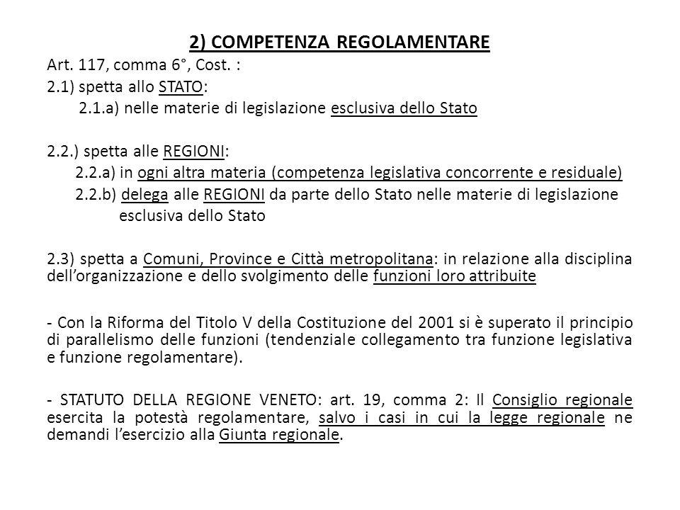 2) COMPETENZA REGOLAMENTARE Art. 117, comma 6°, Cost. : 2.1) spetta allo STATO: 2.1.a) nelle materie di legislazione esclusiva dello Stato 2.2.) spett