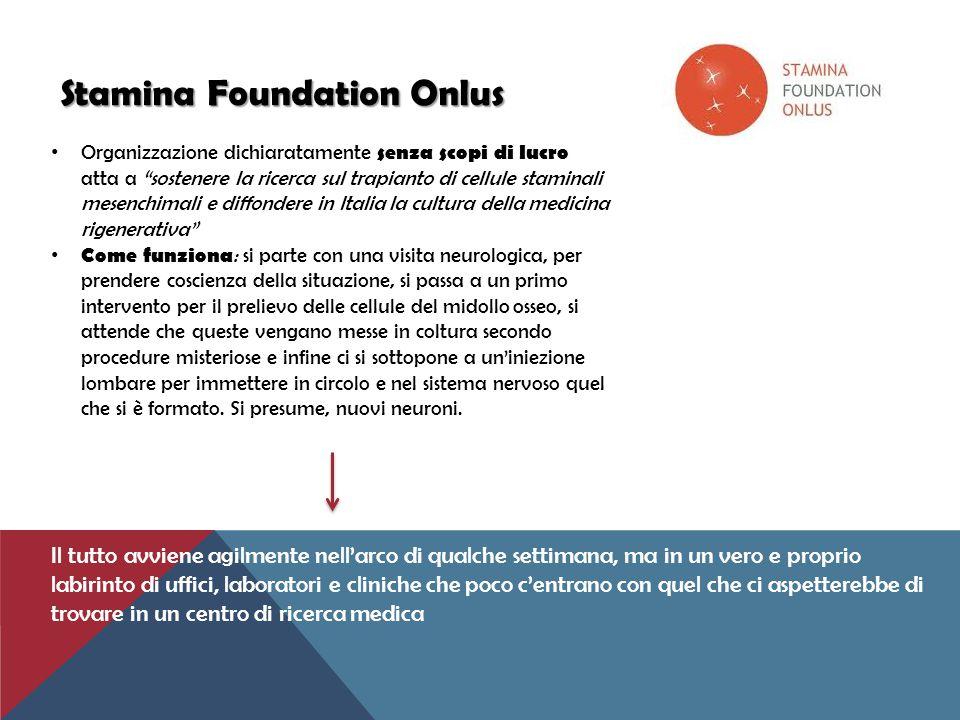 """Stamina Foundation Onlus Stamina Foundation Onlus Organizzazione dichiaratamente senza scopi di lucro atta a """"sostenere la ricerca sul trapianto di ce"""