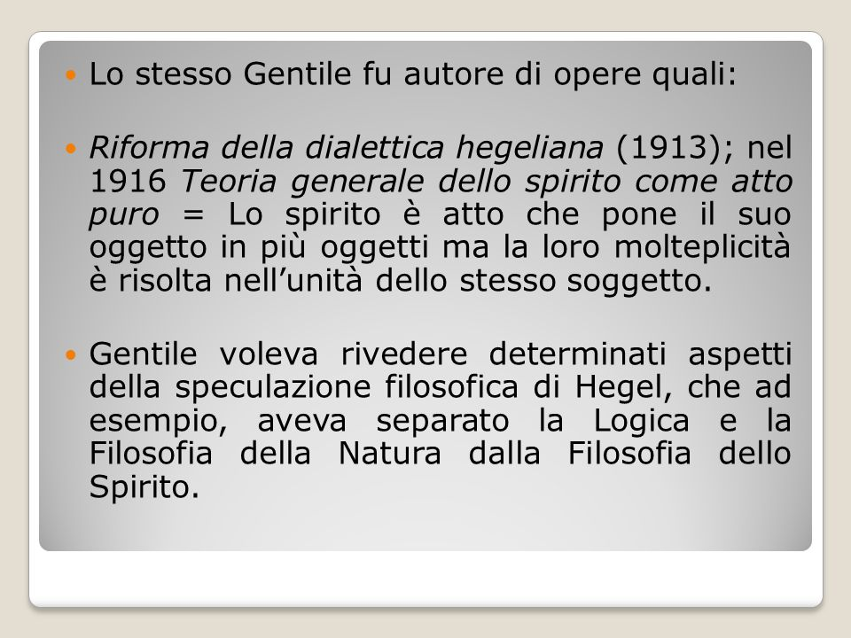 Lo stesso Gentile fu autore di opere quali: Riforma della dialettica hegeliana (1913); nel 1916 Teoria generale dello spirito come atto puro = Lo spir