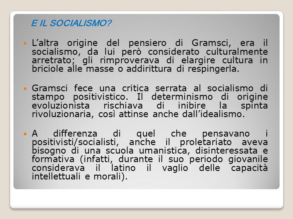 E IL SOCIALISMO? L'altra origine del pensiero di Gramsci, era il socialismo, da lui però considerato culturalmente arretrato; gli rimproverava di elar