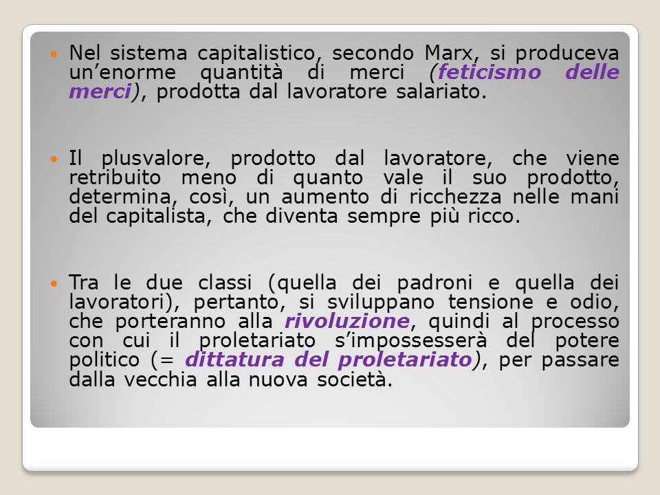 Nel sistema capitalistico, secondo Marx, si produceva un'enorme quantità di merci (feticismo delle merci), prodotta dal lavoratore salariato. Il plusv