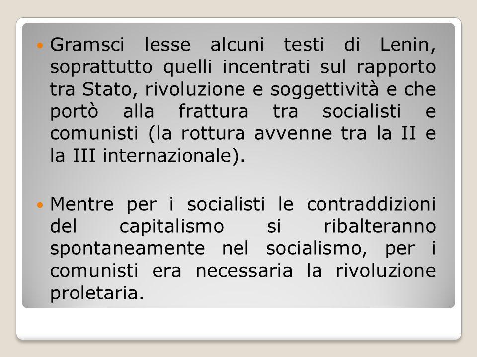 Gramsci lesse alcuni testi di Lenin, soprattutto quelli incentrati sul rapporto tra Stato, rivoluzione e soggettività e che portò alla frattura tra so