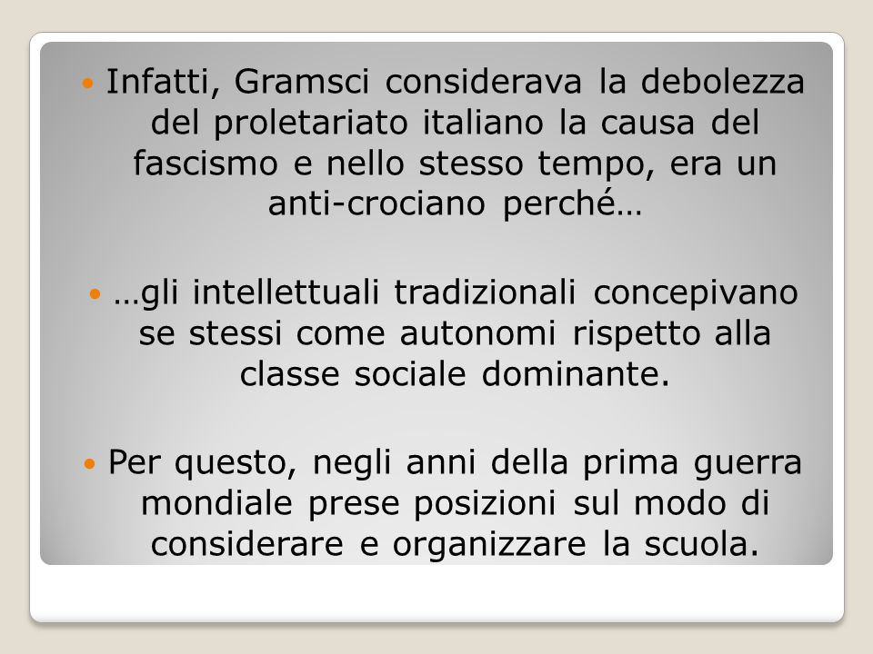 Infatti, Gramsci considerava la debolezza del proletariato italiano la causa del fascismo e nello stesso tempo, era un anti-crociano perché… …gli inte