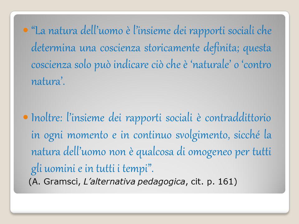 """""""La natura dell'uomo è l'insieme dei rapporti sociali che determina una coscienza storicamente definita; questa coscienza solo può indicare ciò che è"""