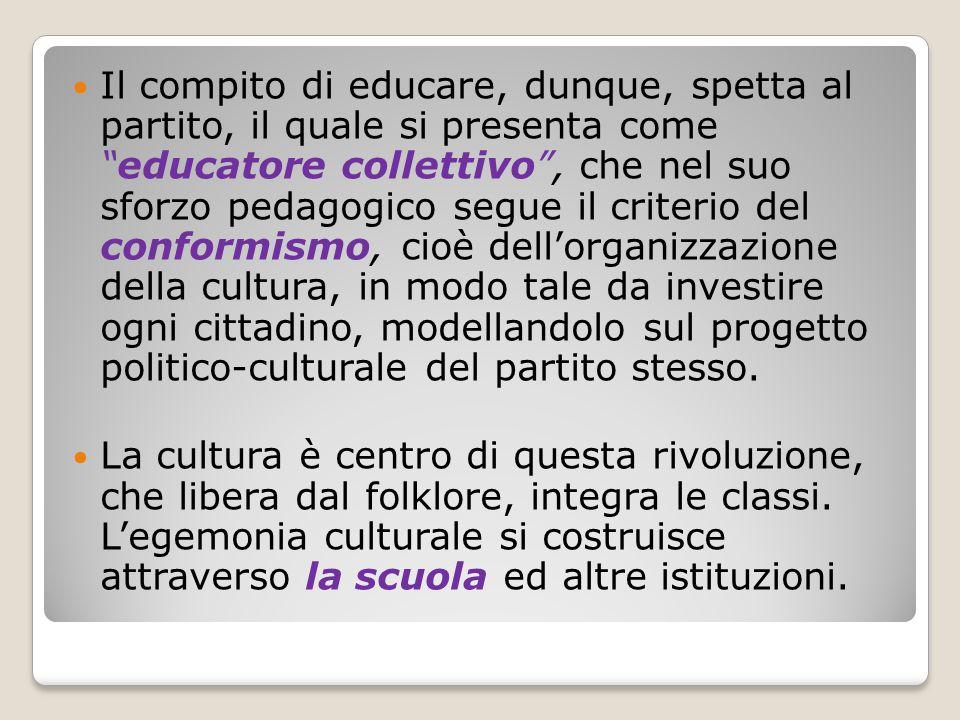 """Il compito di educare, dunque, spetta al partito, il quale si presenta come """"educatore collettivo"""", che nel suo sforzo pedagogico segue il criterio de"""