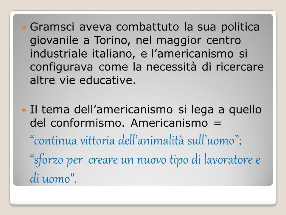 Gramsci aveva combattuto la sua politica giovanile a Torino, nel maggior centro industriale italiano, e l'americanismo si configurava come la necessit