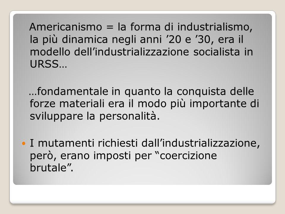 Americanismo = la forma di industrialismo, la più dinamica negli anni '20 e '30, era il modello dell'industrializzazione socialista in URSS… …fondamen