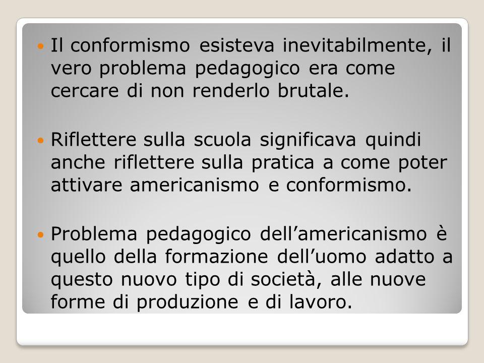 Il conformismo esisteva inevitabilmente, il vero problema pedagogico era come cercare di non renderlo brutale. Riflettere sulla scuola significava qui