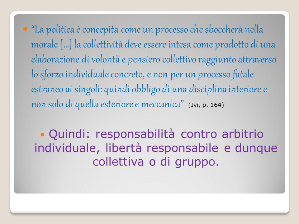 """""""La politica è concepita come un processo che sboccherà nella morale […] la collettività deve essere intesa come prodotto di una elaborazione di volon"""