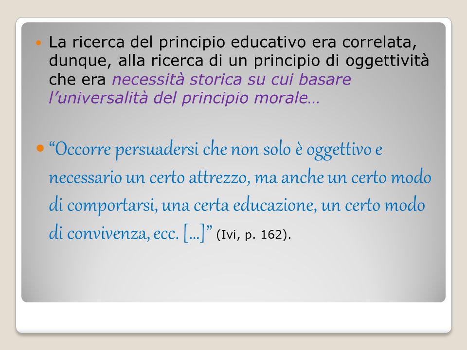 La ricerca del principio educativo era correlata, dunque, alla ricerca di un principio di oggettività che era necessità storica su cui basare l'univer