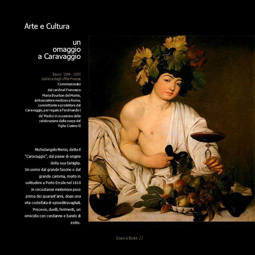 Arte e Cultura Luxe à Boire 11 un omaggio a Caravaggio Bacco 1596 - 1597 Galleria degli Uffizi Firenze Commissionato dal cardinal Francesco Maria Bour