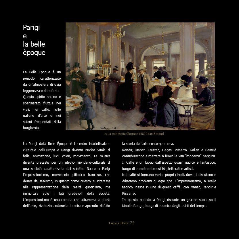 Luxe à Boire 21 La Parigi della Belle Époque è il centro intellettuale e culturale dell'Europa e Parigi diventa nucleo vitale di folla, animazione, lu
