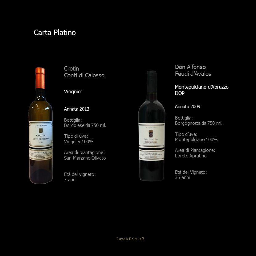 Carta Platino Crotin Conti di Calosso Viognier Annata 2013 Bottiglia: Bordolese da 750 ml. Tipo di uva: Viognier 100% Area di piantagione: San Marzano